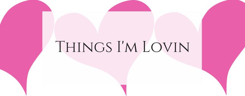 Things I'm Lovin'