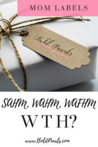 SAHM, WAHM, WAFHM. Mom labels. Working moms. BoldPearls.com