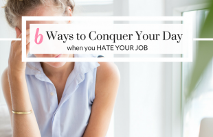 6 Ways to Conquer the Day When You Hate Your Job