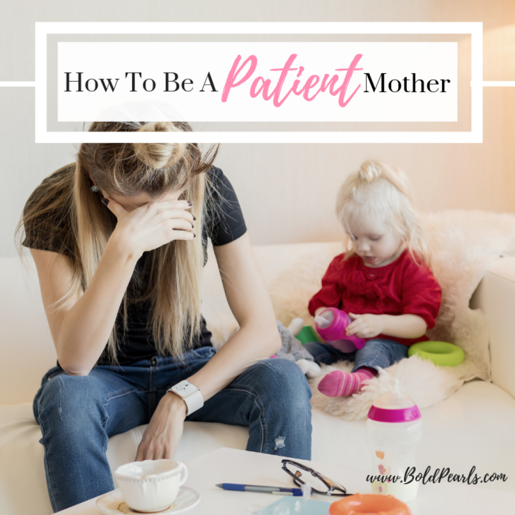 Learning to be patient takes actual work and and learning how to be a patient mother is required. Here are some great tips!