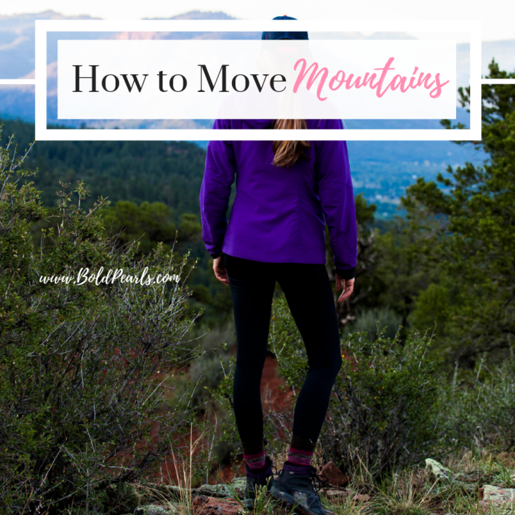 Moving mountains that are facing you and put them in the past! boldpearls.com