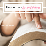 How to have spiritual balance in the midst of all life responsibilities. boldpearls.com