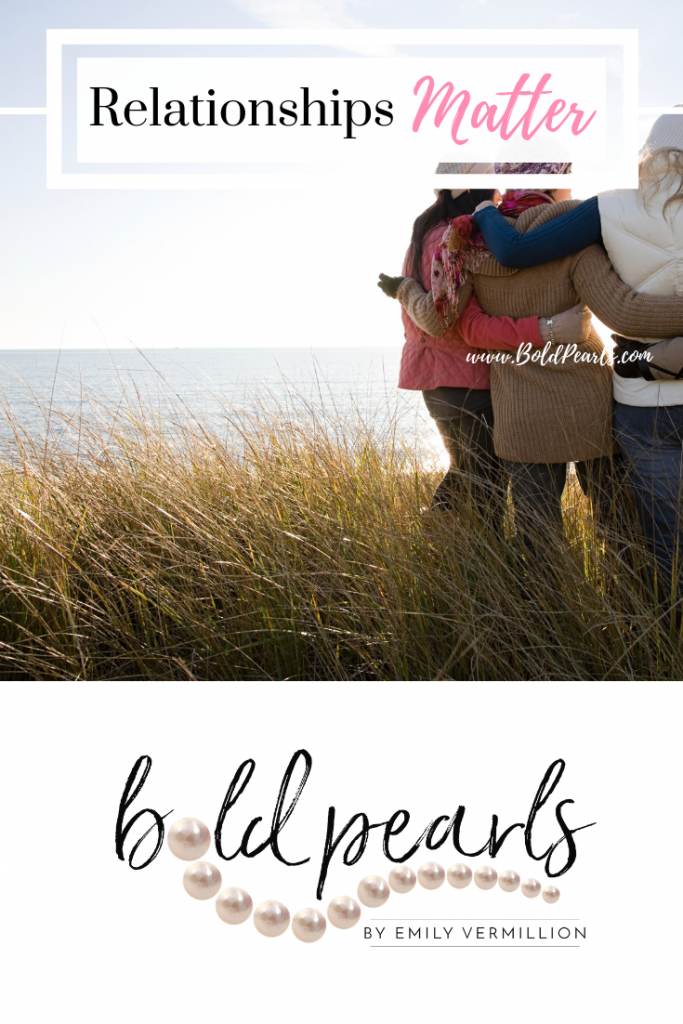 relationships matter and here is how to approach them in your life. boldpearls.com