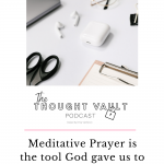 Meditative Prayer is a wonderful tool for overall wellness, and stronger faith. Tune in to this episode of The Thought Vault Podcast.