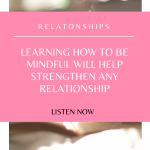 Do you have a mindful relationship? Relationships contribute to our qaulity of life and are extremely important. Mastering relationships is worth the effort, and there are TWO things you need to do.