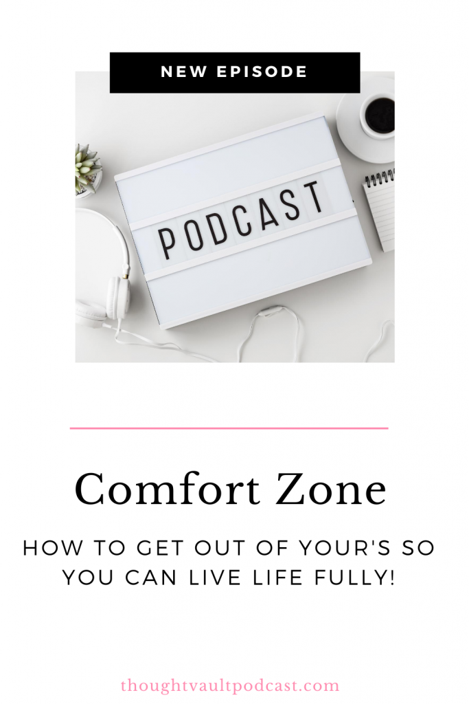 How to get out of your comfort zone and experience your best life! Listen to this episode of The Thought Vault.