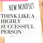 Highly successful people think differently than most people. Listen to these mindset tips to help you think like them!