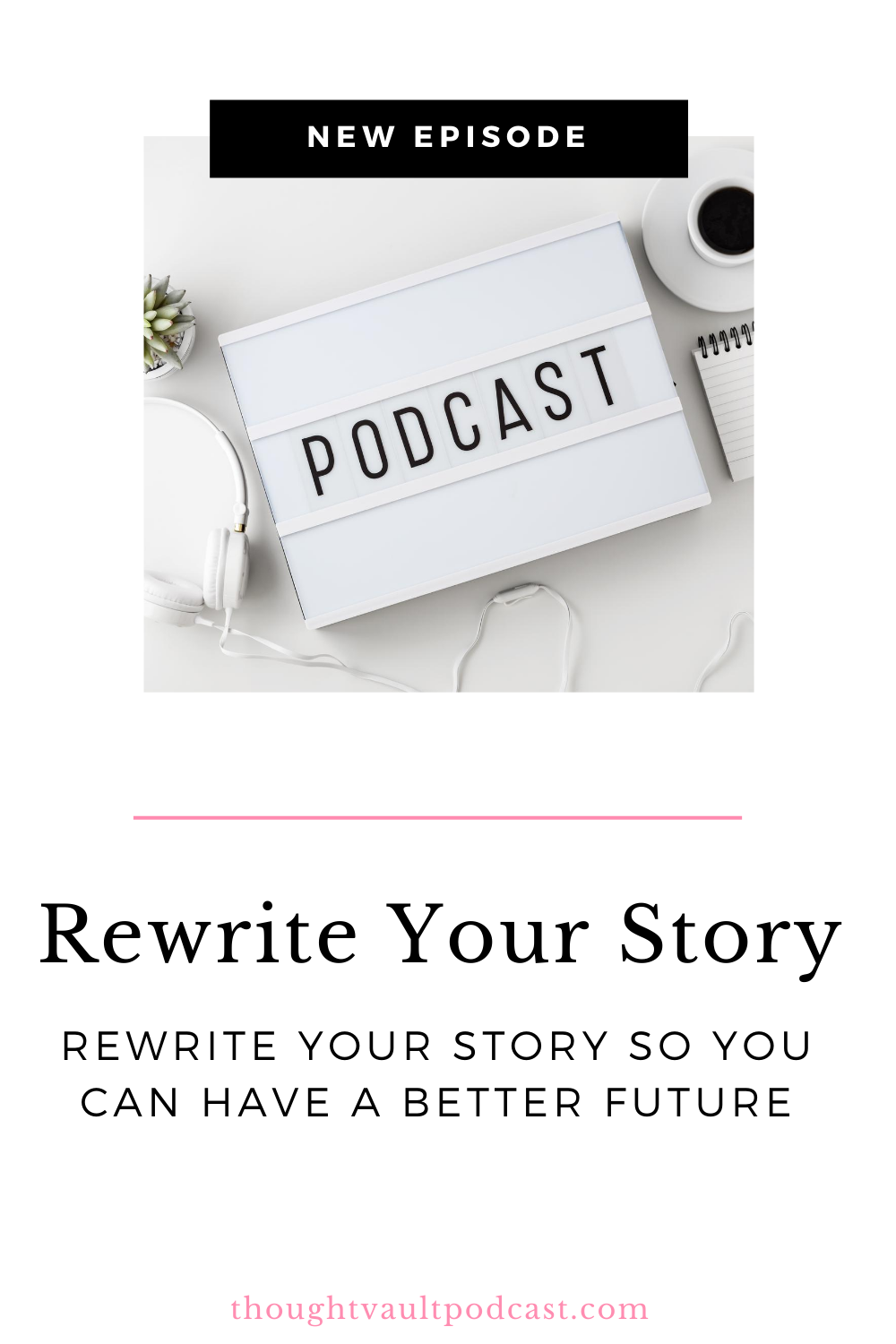 Rewriting our story will give us the opportunity to live differently. Tune in to this episode of The Thought Vault.