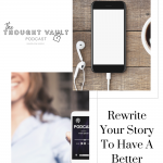 Learn to rewrite your story so you can think and live differently. Listen to this episode of The Thought Vault podcast.