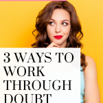 Dealing with doubt is normal. Here are three ways to help you confront the doubt you are having. Watch this quick video!