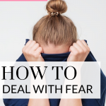 Fear can keep us from living life, do these things to help!