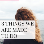 3 things you are made to do with your life. We are made for a purpose that includes these 3 things! Watch this quick video!