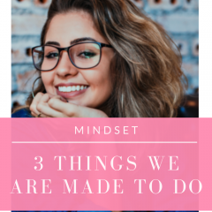 You are made to do these 3 things with your life regardless of any circumstances you are facing. Watch this quick video!