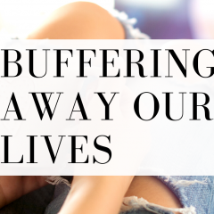 Wasting our time and buffering our lives keeps us from ever living well. Watch this quick video to help yourselves!
