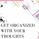 Organize your thoughts to gain clarity and make a plan of action. Watch this quick video!