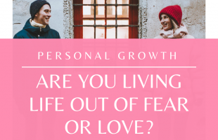 Do you live from a mindset of fear or love? Watch this quick video and find out how to know and what to change!