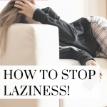 Learn how to stop being lazy with these easy tips! Watch this quick video!