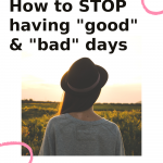 Learn to stop good and bad days, and how to manage our thoughts and emotions with these tips.