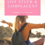 We only have one shot at living our life to the fullest. We shouldn't live complacent or stuck. There may be a reason you are feeling stuck. Tune in to this episode of The Thought Vault Podcast.