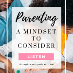 Being intentional about our parenting and the mindset we hold about it will make a difference in our journey as parents. Tune in to this episode of The Thought Vault Podcast.