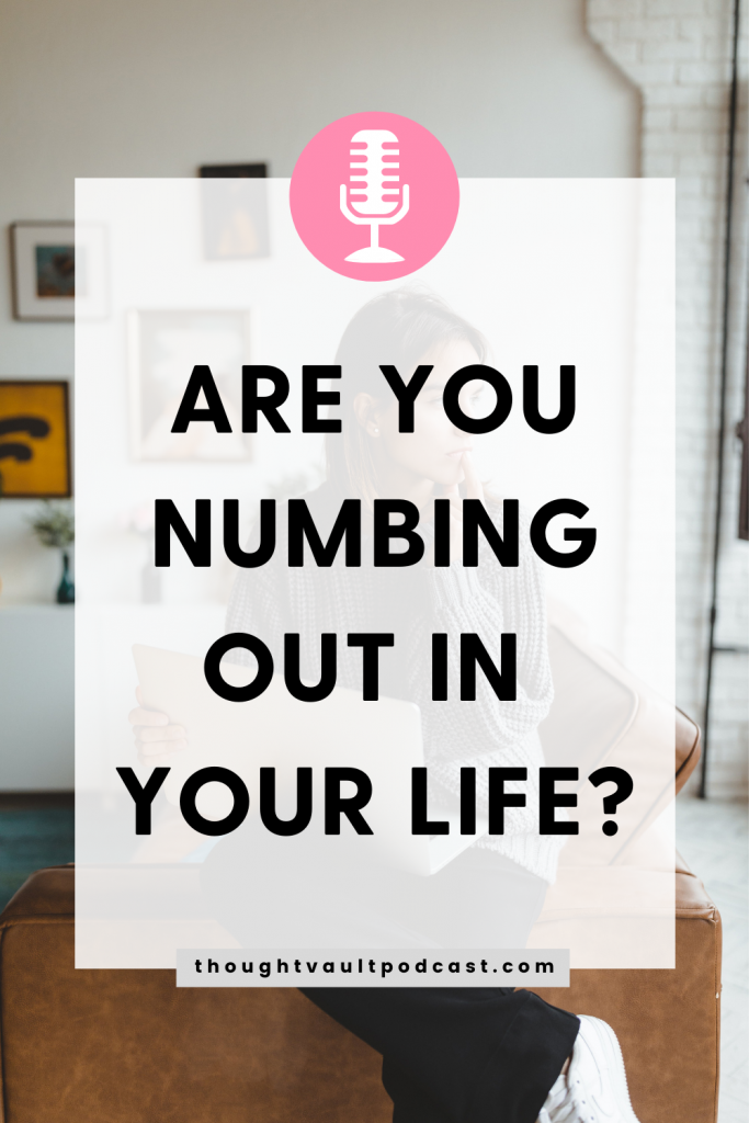 Learn to stop numbing out and live your life well. Listen to this episode of The Thought Vault Podcast. #selfdoubt #numbingout #mentalhealth