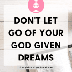 Don't let go of the dreams that God has given you. Listen to this episode of The Thought Vault Podcast!
