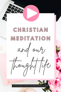 Learn how to use Christian Meditation for a healthy thought life! Tune in to The Thought Vault Podcast!